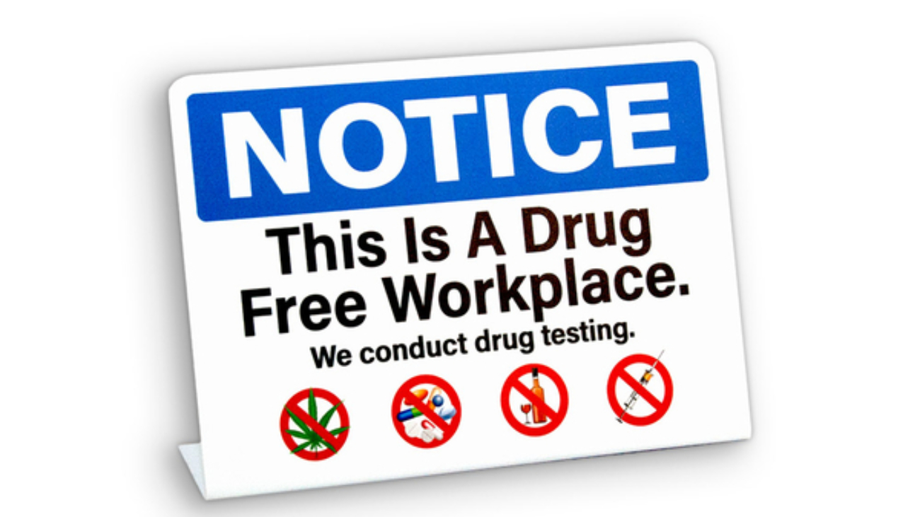 """drug and alcohol program enforcing a sign """"notice: this a drug free workplace"""""""